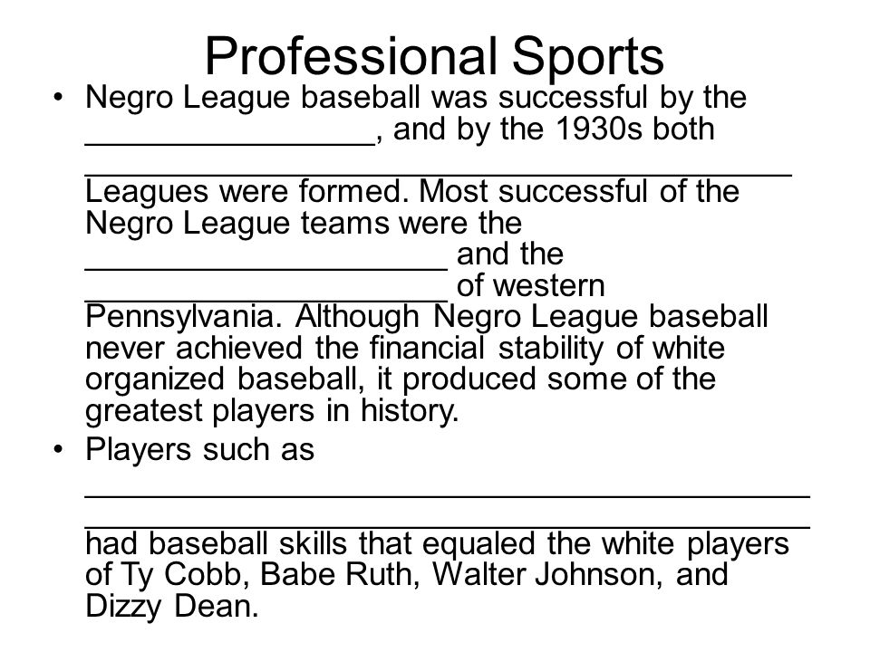 Professional Sports Negro League baseball was successful by the ________________, and by the 1930s both _______________________________________ League