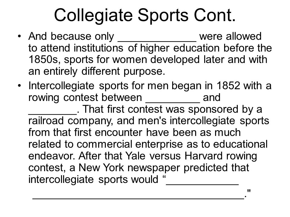 Collegiate Sports Cont. And because only _____________ were allowed to attend institutions of higher education before the 1850s, sports for women deve