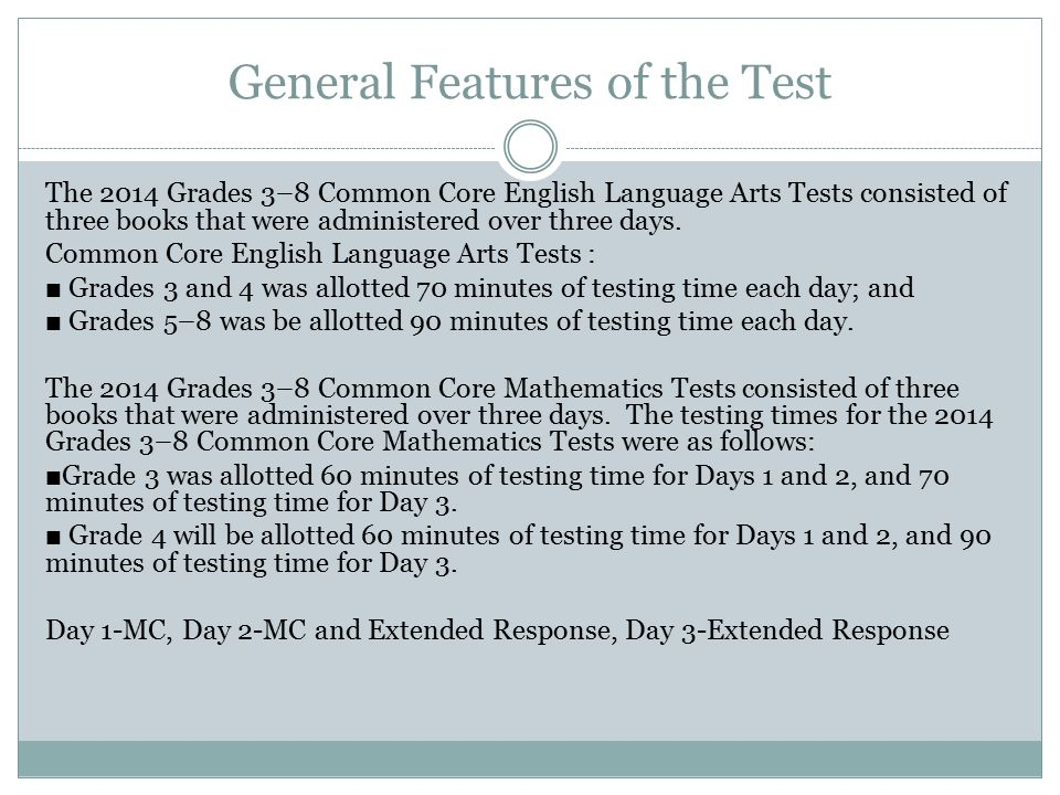 General Features of the Test The 2014 Grades 3–8 Common Core English Language Arts Tests consisted of three books that were administered over three da