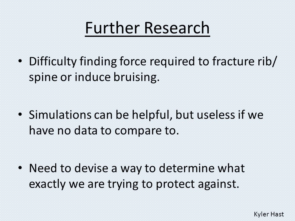 Further Research Difficulty finding force required to fracture rib/ spine or induce bruising.
