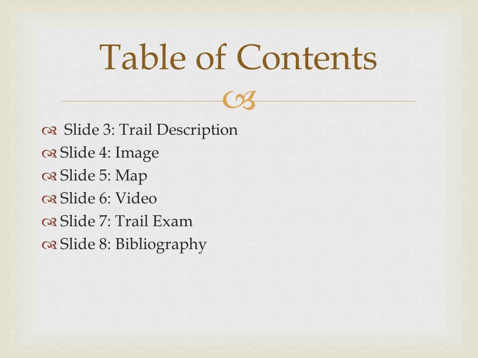   Slide 3: Trail Description  Slide 4: Image  Slide 5: Map  Slide 6: Video  Slide 7: Trail Exam  Slide 8: Bibliography Table of Contents
