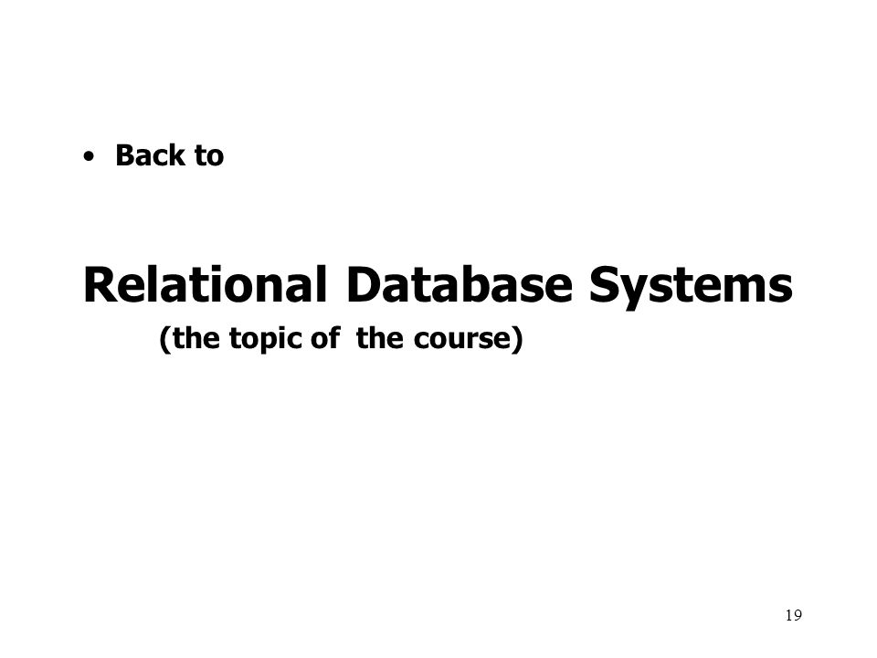 Back to Relational Database Systems (the topic of the course) 19