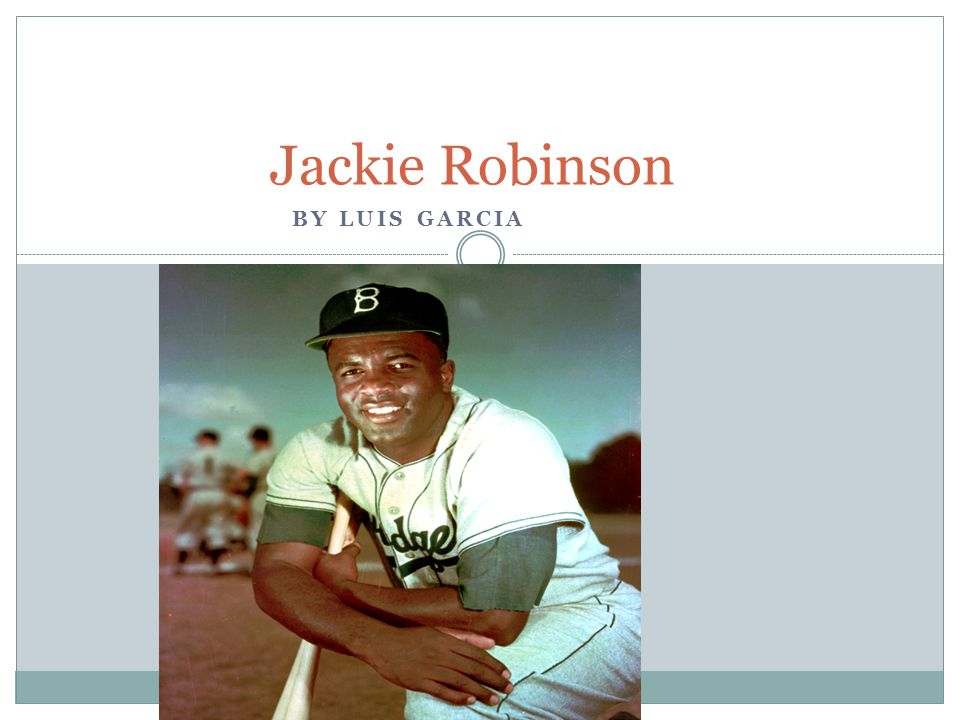 BY LUIS GARCIA Jackie Robinson