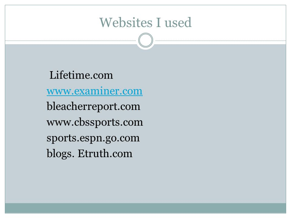 Websites I used Lifetime.com www.examiner.com bleacherreport.com www.cbssports.com sports.espn.go.com blogs.