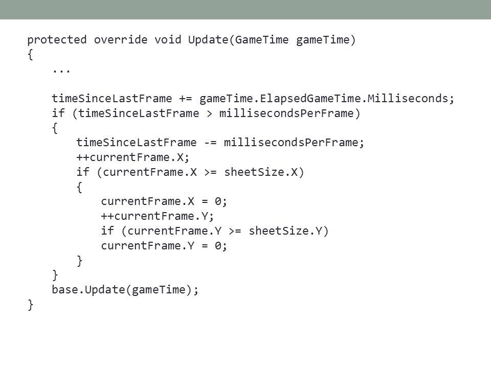 protected override void Update(GameTime gameTime) {...
