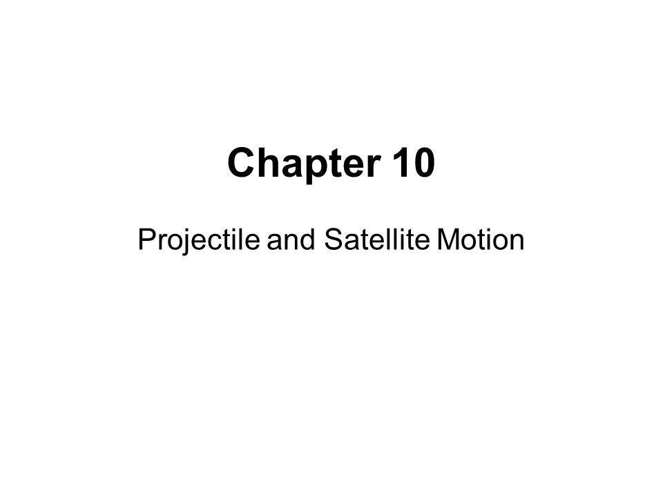 Chapter 10 Projectile and Satellite Motion