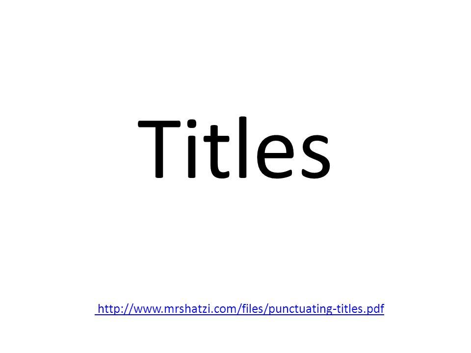 Titles http://www.mrshatzi.com/files/punctuating-titles.pdf