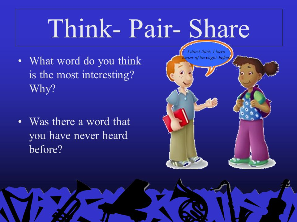 Think- Pair- Share What word do you think is the most interesting? Why? Was there a word that you have never heard before? I don't think I have heard