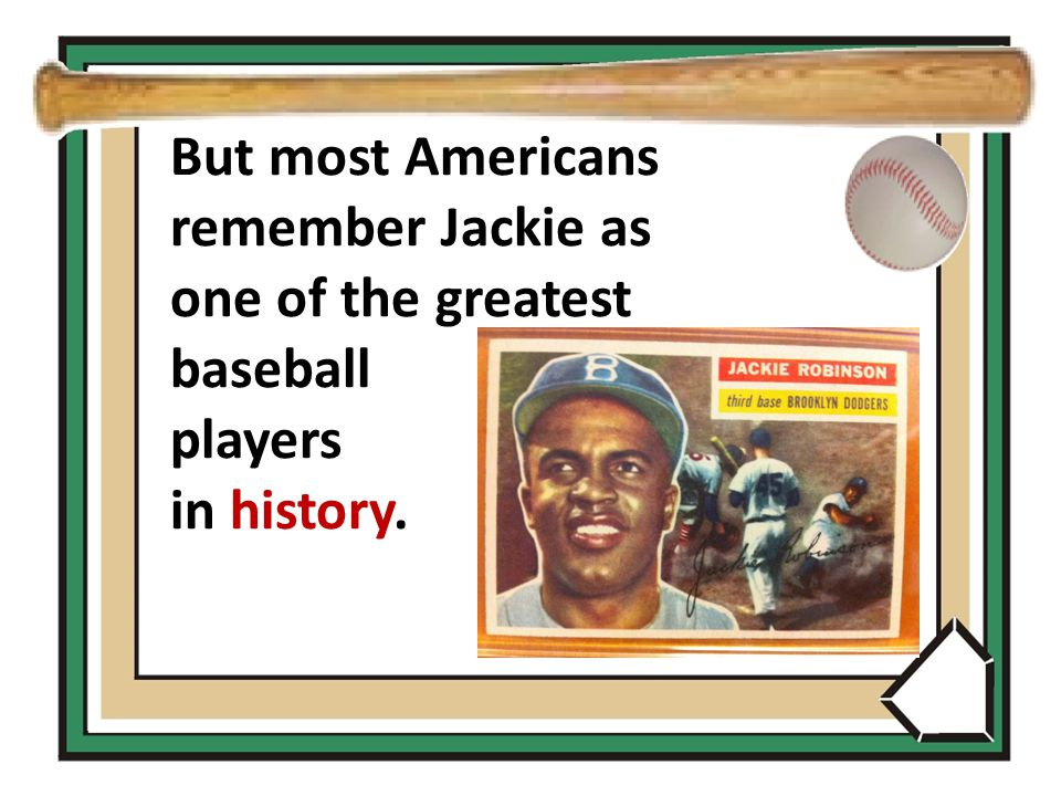 But most Americans remember Jackie as one of the greatest baseball players in history.