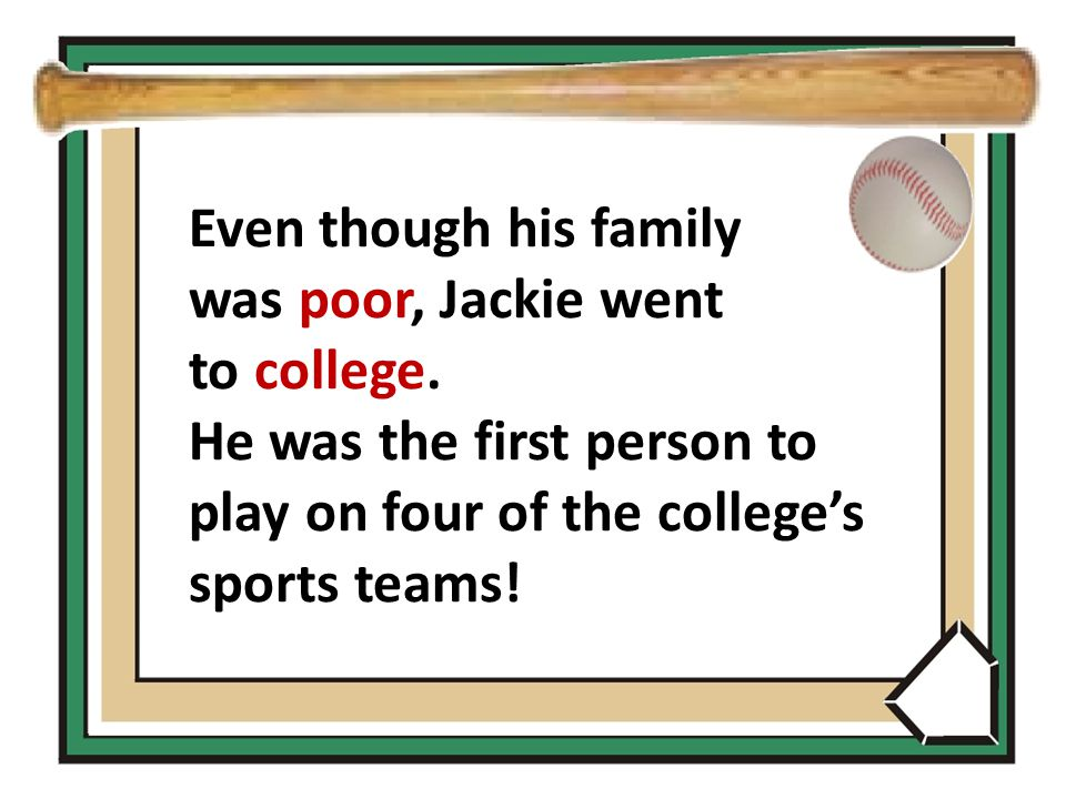 Even though his family was poor, Jackie went to college.