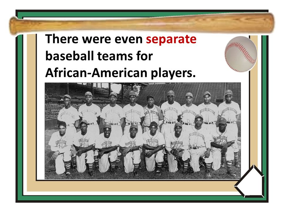 There were even separate baseball teams for African-American players.