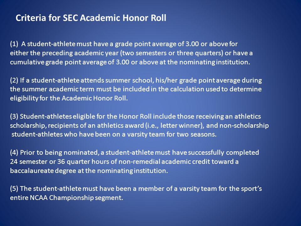 (1)A student-athlete must have a grade point average of 3.00 or above for either the preceding academic year (two semesters or three quarters) or have a cumulative grade point average of 3.00 or above at the nominating institution.