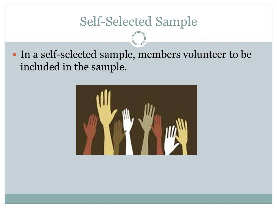 Convenience Sample In a convenience sample, members that are readily available or easy to reach are selected.