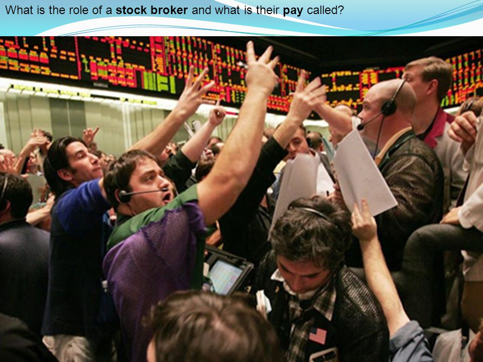 What is the role of a stock broker and what is their pay called?