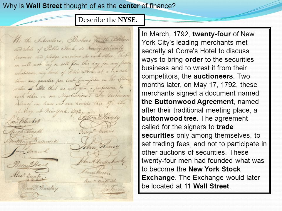 In March, 1792, twenty-four of New York City s leading merchants met secretly at Corre s Hotel to discuss ways to bring order to the securities business and to wrest it from their competitors, the auctioneers.