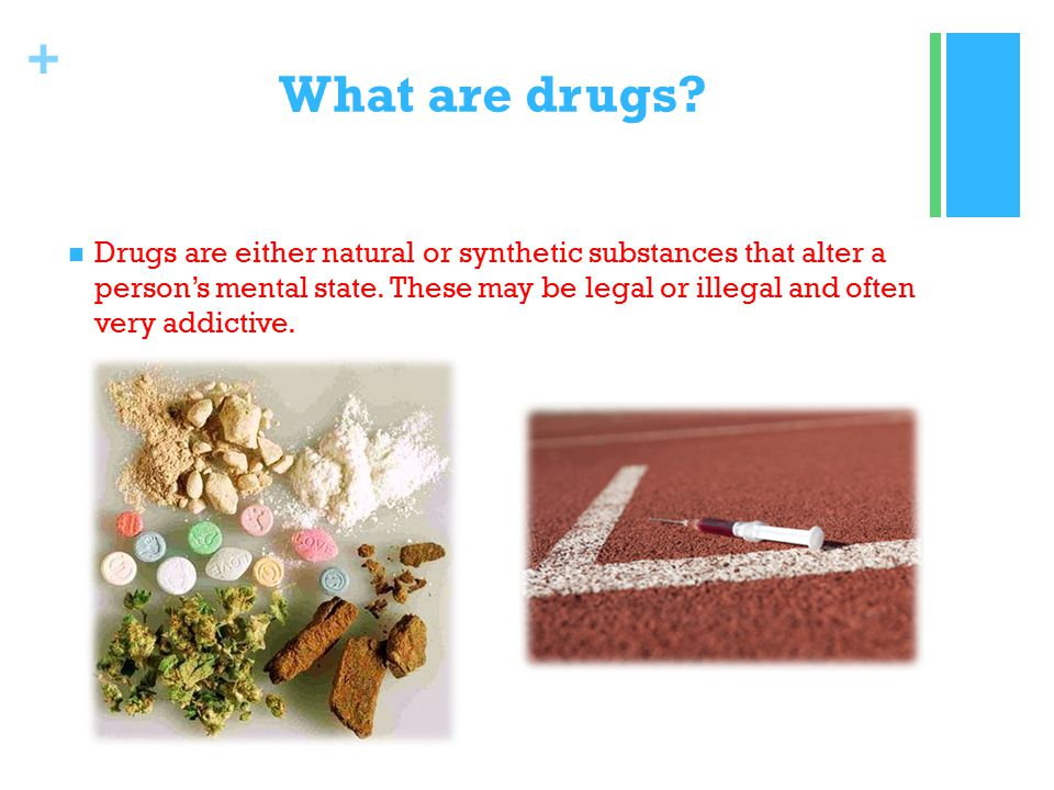+ What are drugs.