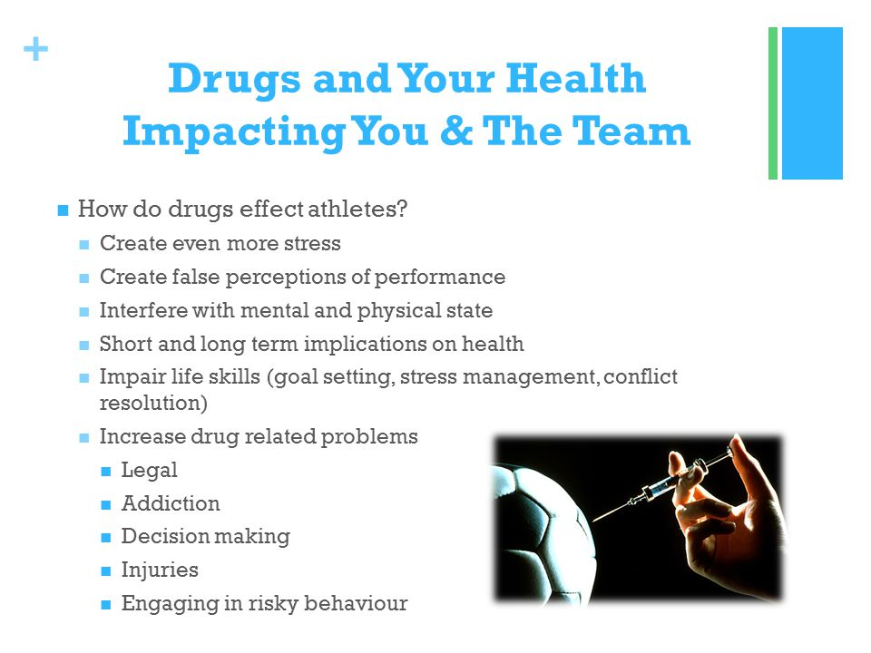 + Drugs and Your Health Impacting You & The Team How do drugs effect athletes.