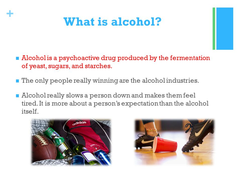 + What is alcohol.