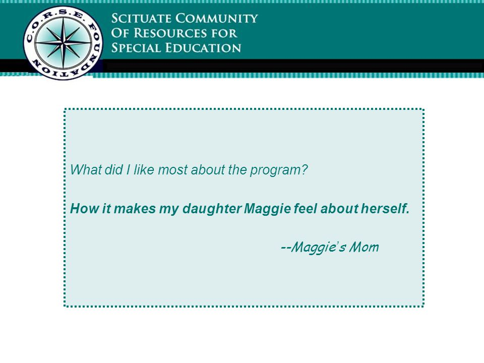 What did I like most about the program. How it makes my daughter Maggie feel about herself.