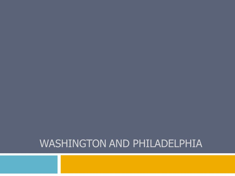 WASHINGTON AND PHILADELPHIA