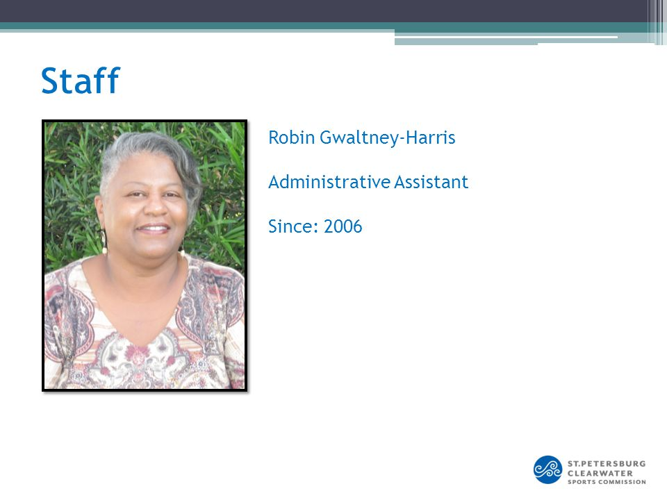 Robin Gwaltney-Harris Administrative Assistant Since: 2006