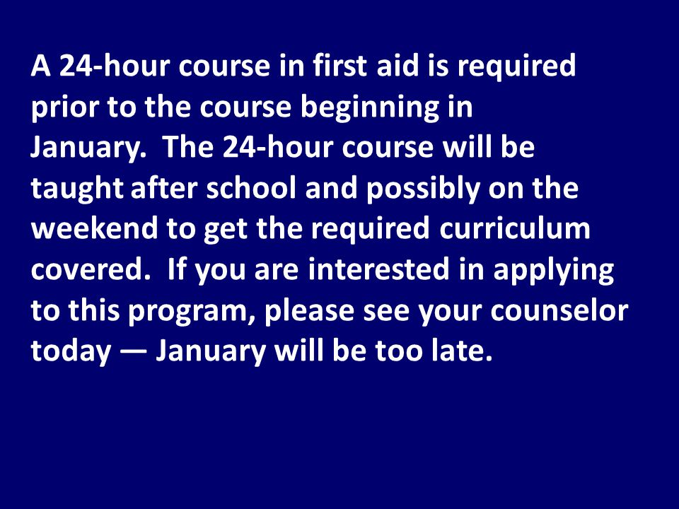 A 24-hour course in first aid is required prior to the course beginning in January.