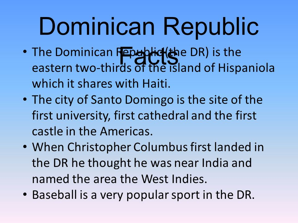 The Dominican Republic (the DR) is the eastern two-thirds of the island of Hispaniola which it shares with Haiti. The city of Santo Domingo is the sit