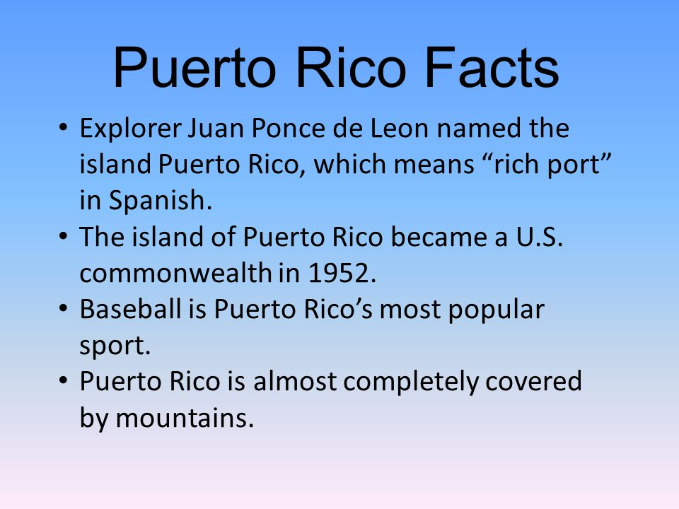 Explorer Juan Ponce de Leon named the island Puerto Rico, which means rich port in Spanish.