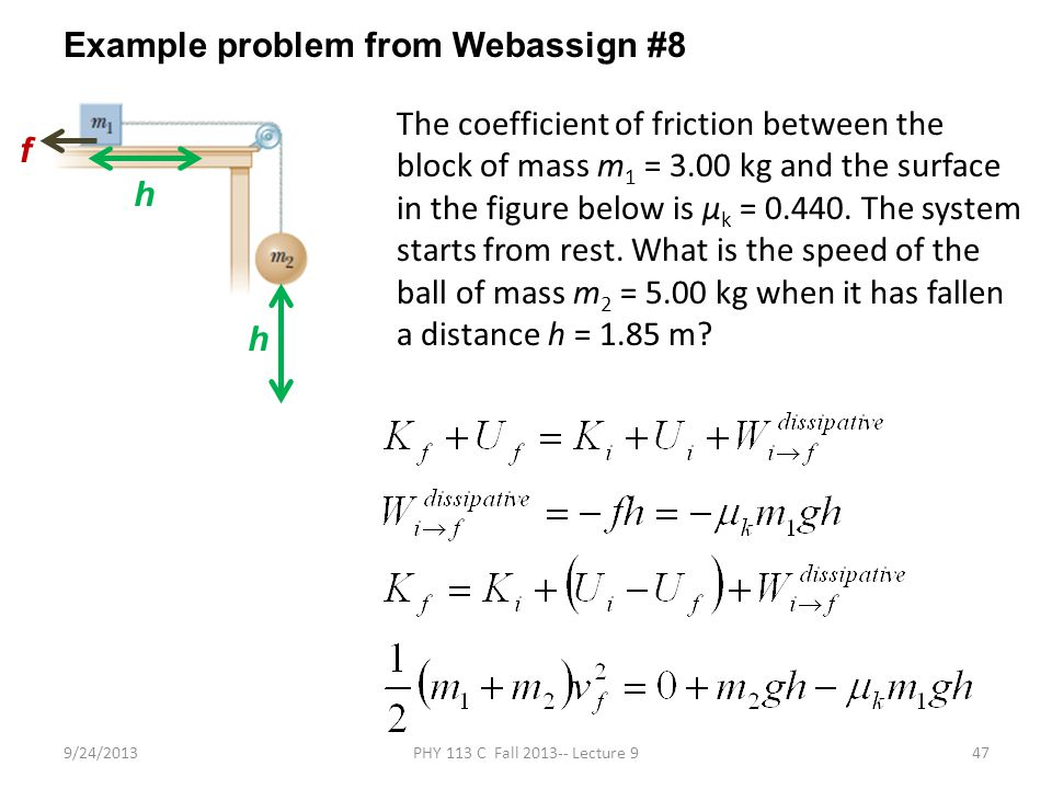 9/24/2013PHY 113 C Fall 2013-- Lecture 947 Example problem from Webassign #8 The coefficient of friction between the block of mass m 1 = 3.00 kg and t