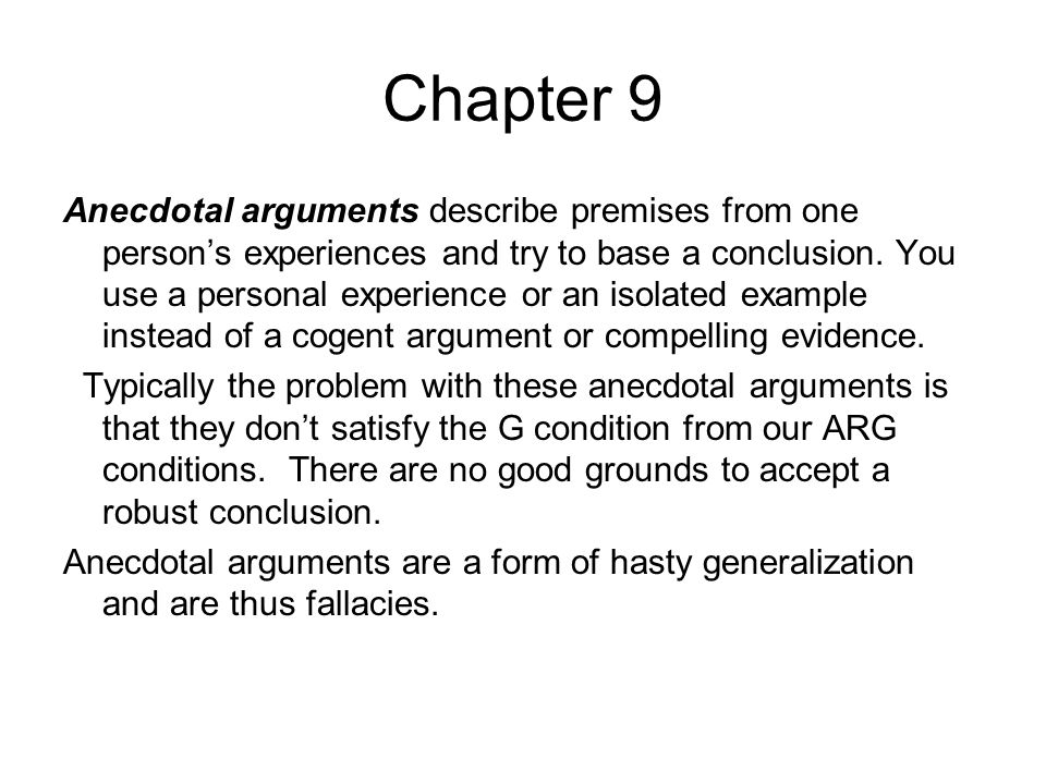 Chapter 9 Anecdotal arguments describe premises from one person's experiences and try to base a conclusion. You use a personal experience or an isolat