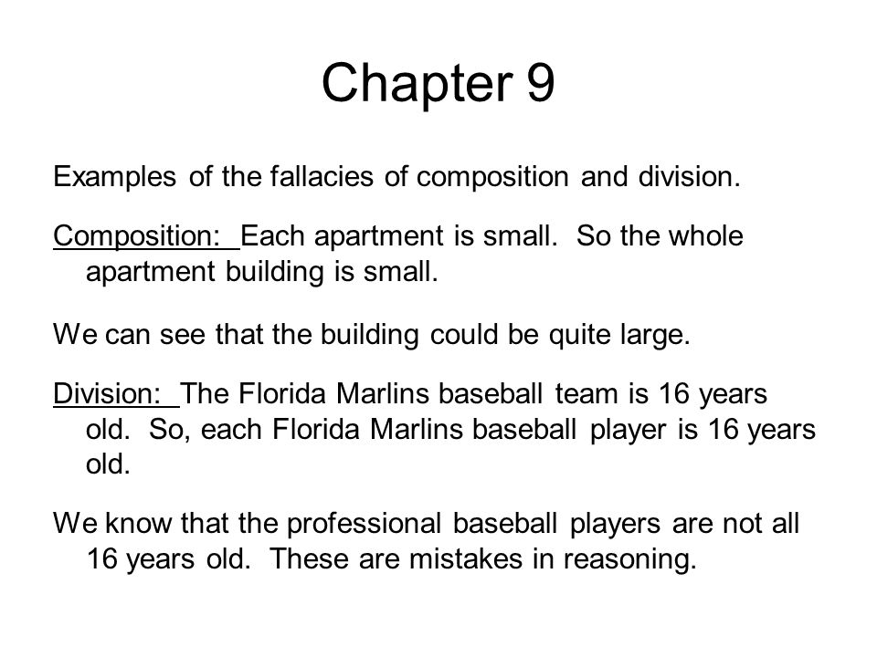 Chapter 9 Examples of the fallacies of composition and division. Composition: Each apartment is small. So the whole apartment building is small. We ca