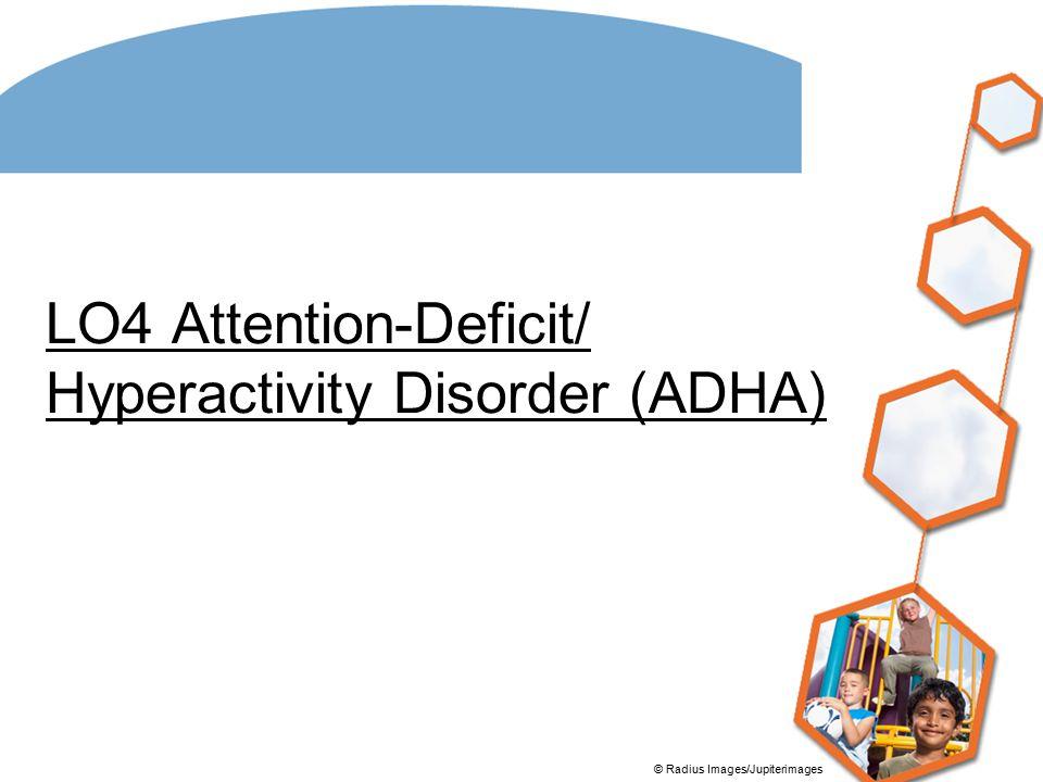 LO4 Attention-Deficit/ Hyperactivity Disorder (ADHA) © Radius Images/Jupiterimages