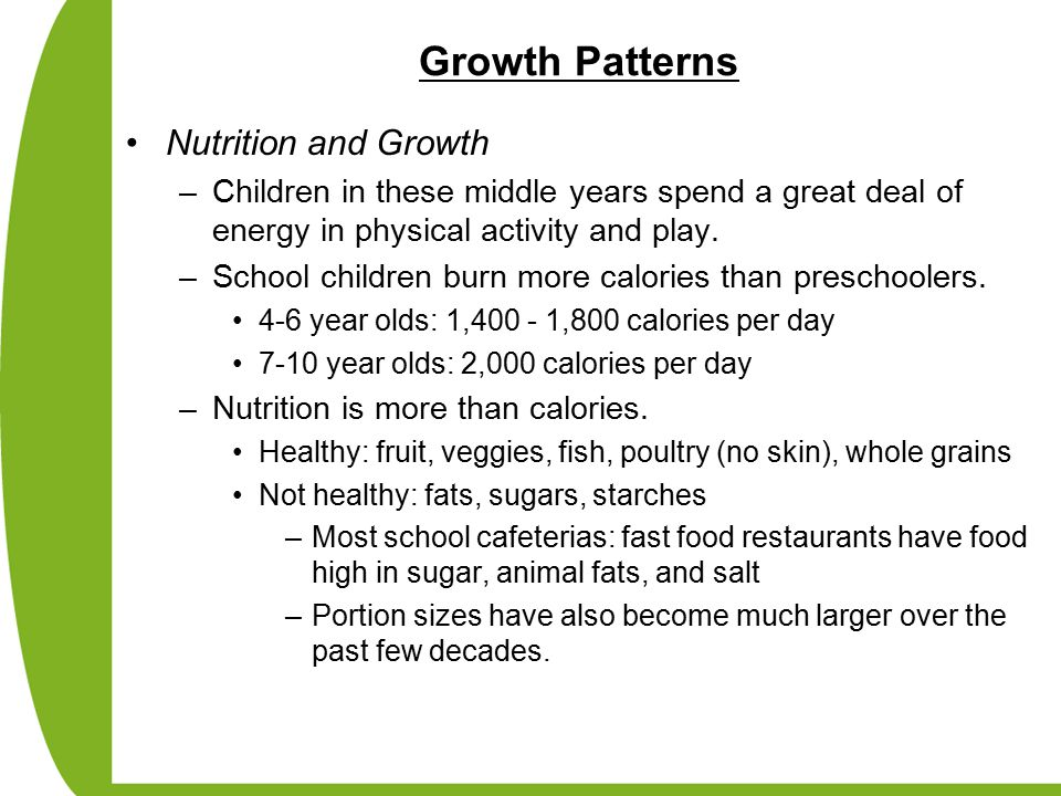 Growth Patterns Nutrition and Growth –Children in these middle years spend a great deal of energy in physical activity and play.