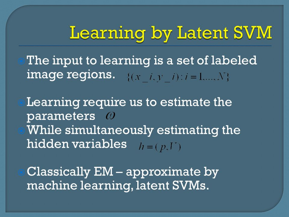  The input to learning is a set of labeled image regions.  Learning require us to estimate the parameters  While simultaneously estimating the hidd