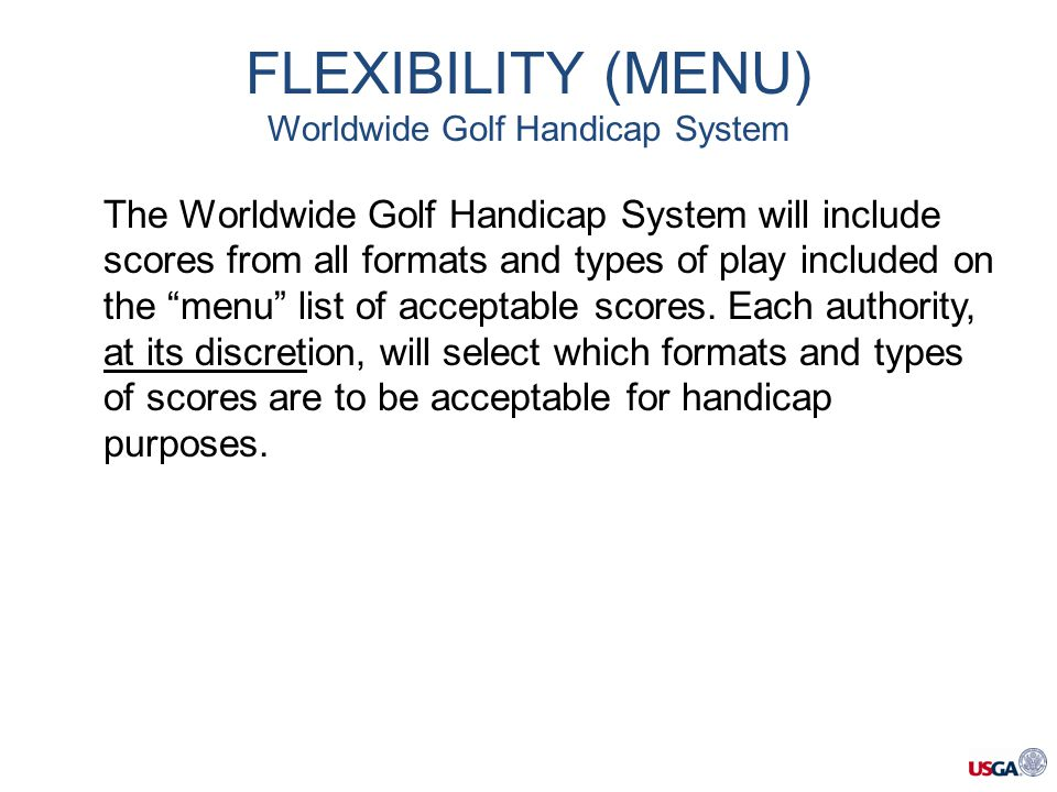 The Worldwide Golf Handicap System will include scores from all formats and types of play included on the menu list of acceptable scores.