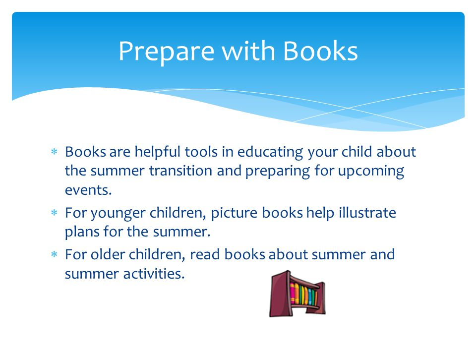  Books are helpful tools in educating your child about the summer transition and preparing for upcoming events.