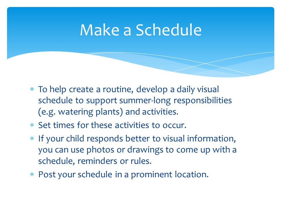  To help create a routine, develop a daily visual schedule to support summer-long responsibilities (e.g.