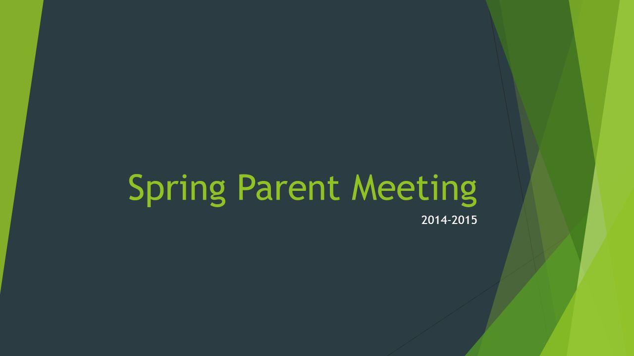 Spring Parent Meeting 2014-2015
