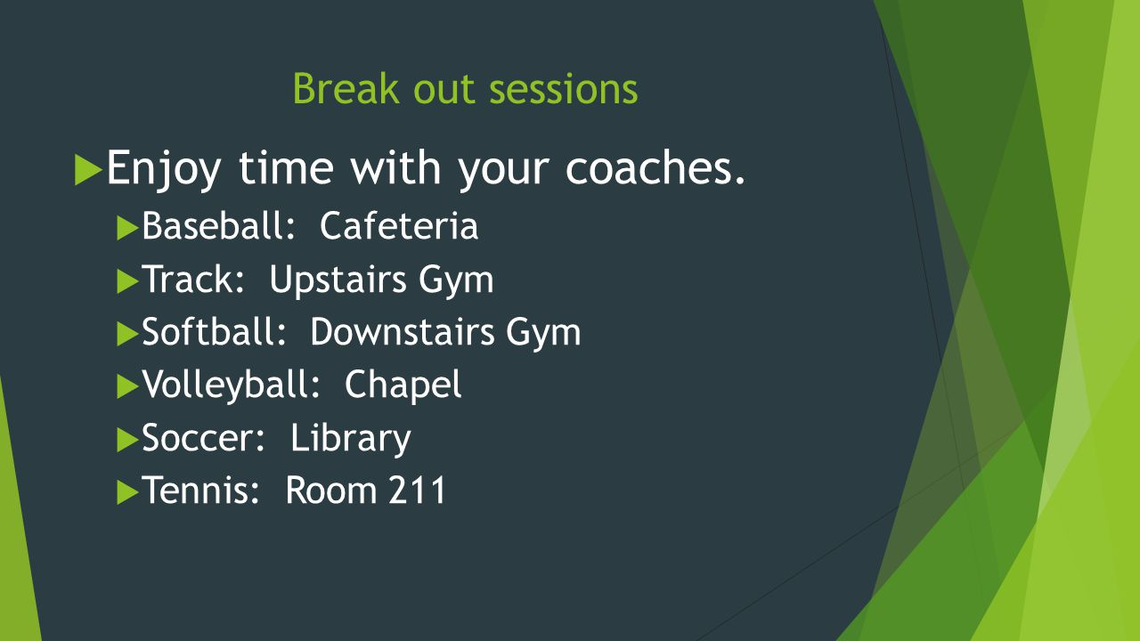 Break out sessions  Enjoy time with your coaches.