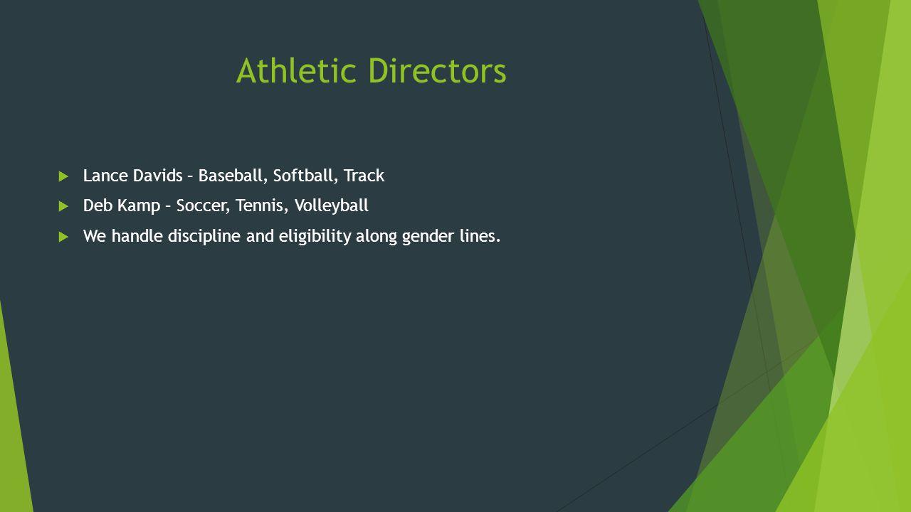 Athletic Directors  Lance Davids – Baseball, Softball, Track  Deb Kamp – Soccer, Tennis, Volleyball  We handle discipline and eligibility along gender lines.