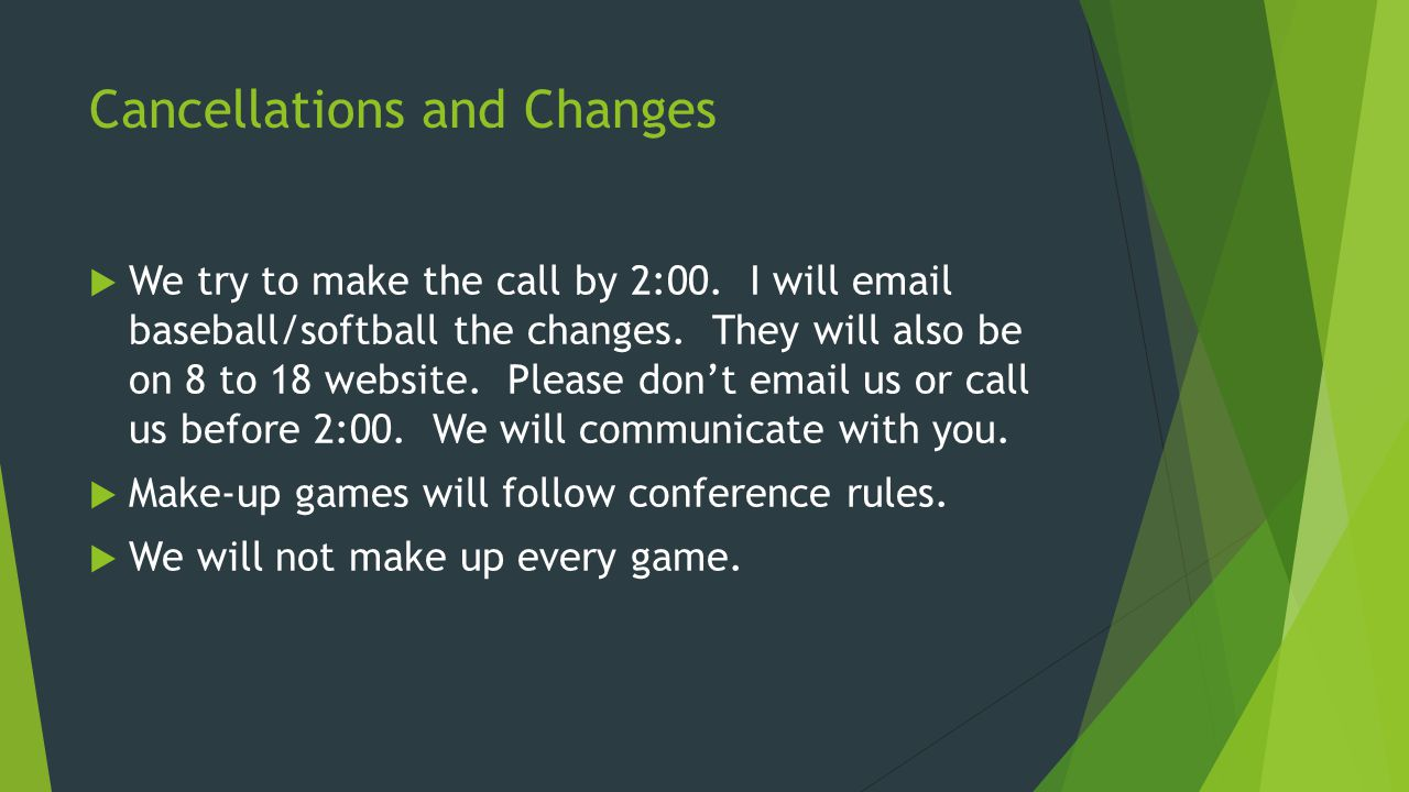 Cancellations and Changes  We try to make the call by 2:00.