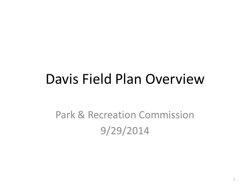 Davis Field Plan Overview Park & Recreation Commission 9/29/2014 1