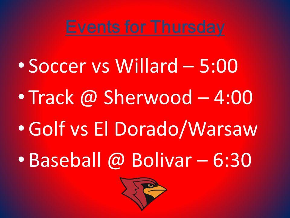 Events for Thursday Soccer vs Willard – 5:00 Track @ Sherwood – 4:00 Golf vs El Dorado/Warsaw Baseball @ Bolivar – 6:30