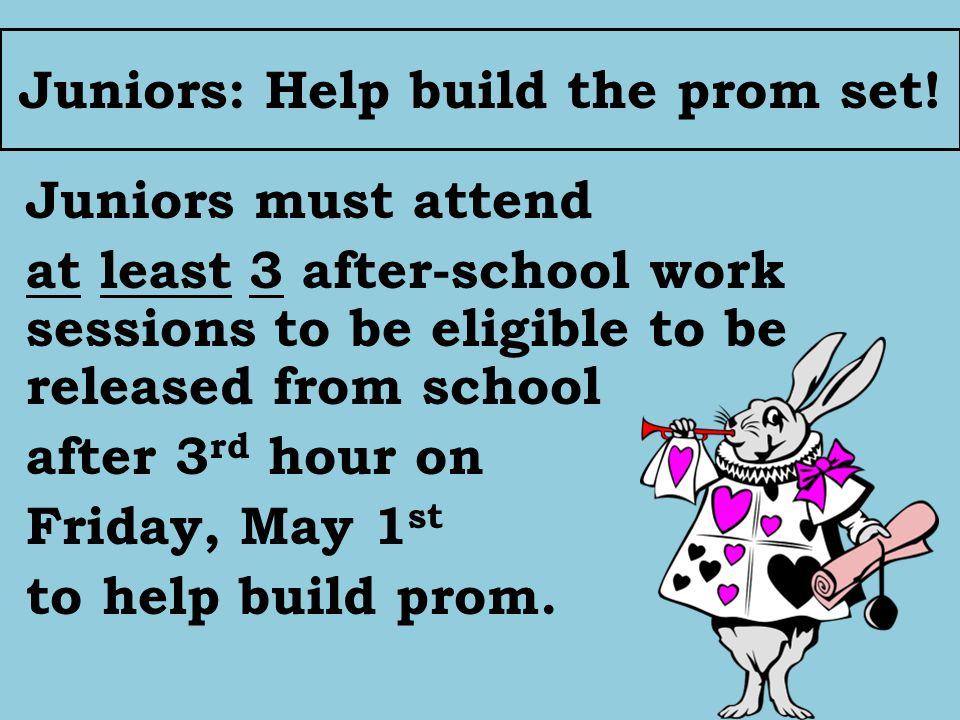 Juniors: Help build the prom set.