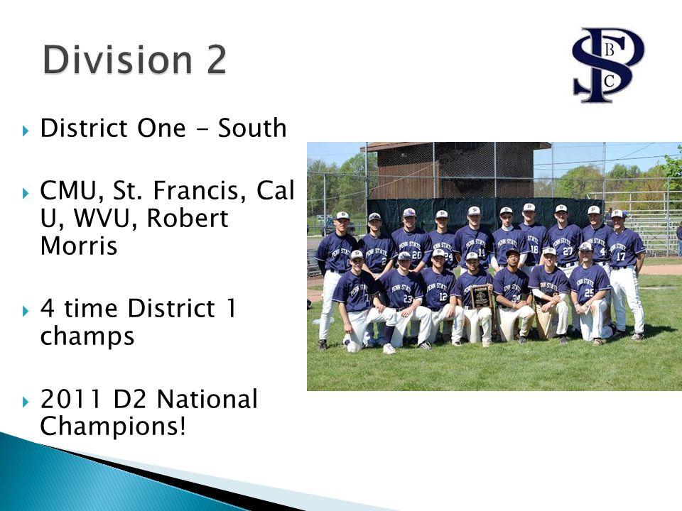 District One - South  CMU, St. Francis, Cal U, WVU, Robert Morris  4 time District 1 champs  2011 D2 National Champions!