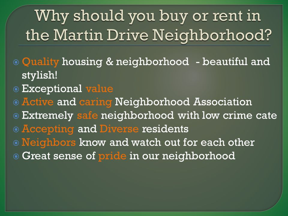  Neighbors shared these quotes: Great central location – easy to get anywhere. Nice neighborhood at an affordable price. I like that there is a neighborhood organization. Low crime rate. We wanted to live in a neighborhood that had solid, established families and was near schools and a park. I like the diversity in the neighborhood. A community garden and the neighbors take price in the neighborhood.