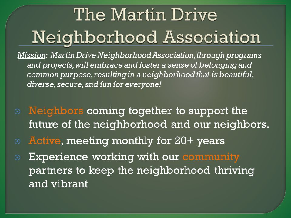  Monthly meetings -- everyone is welcome  Website, Facebook and newsletters to keep in touch with current happenings  Responsive Alderman and other elected officials  Organized and safe activities for kids and adults – i.e.