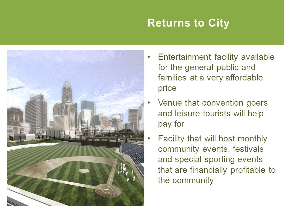 Entertainment facility available for the general public and families at a very affordable price Venue that convention goers and leisure tourists will help pay for Facility that will host monthly community events, festivals and special sporting events that are financially profitable to the community