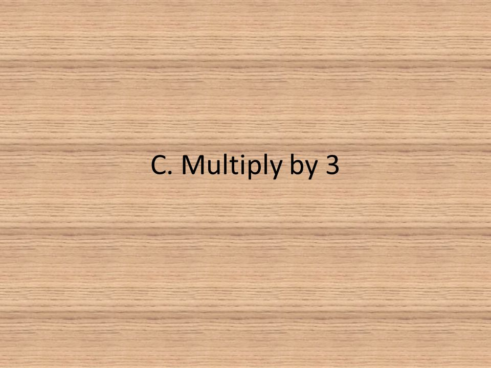 C. Multiply by 3