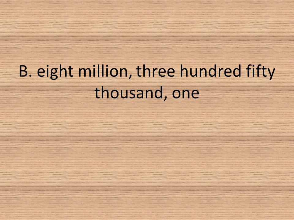 B. eight million, three hundred fifty thousand, one